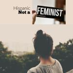 hispanic-not-feminist